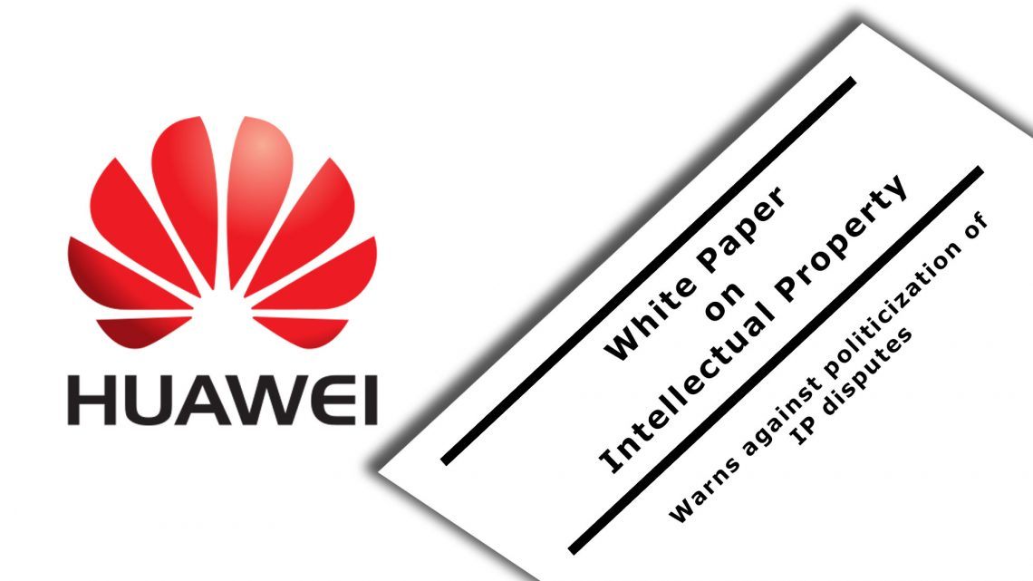 """""""Sustained innovation and respect for IP are the driving force behind Huawei's business success of today"""" mentioned in White Paper On Intellectual Property"""