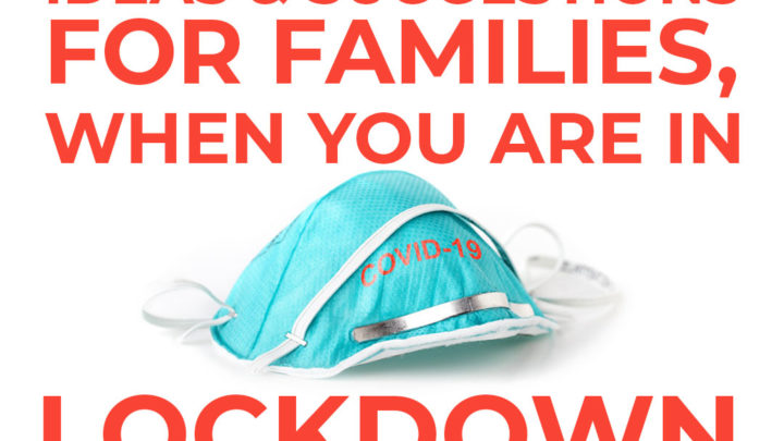 Ideas & Suggestions For Families, When You Are In #COVID19 Lockdown.