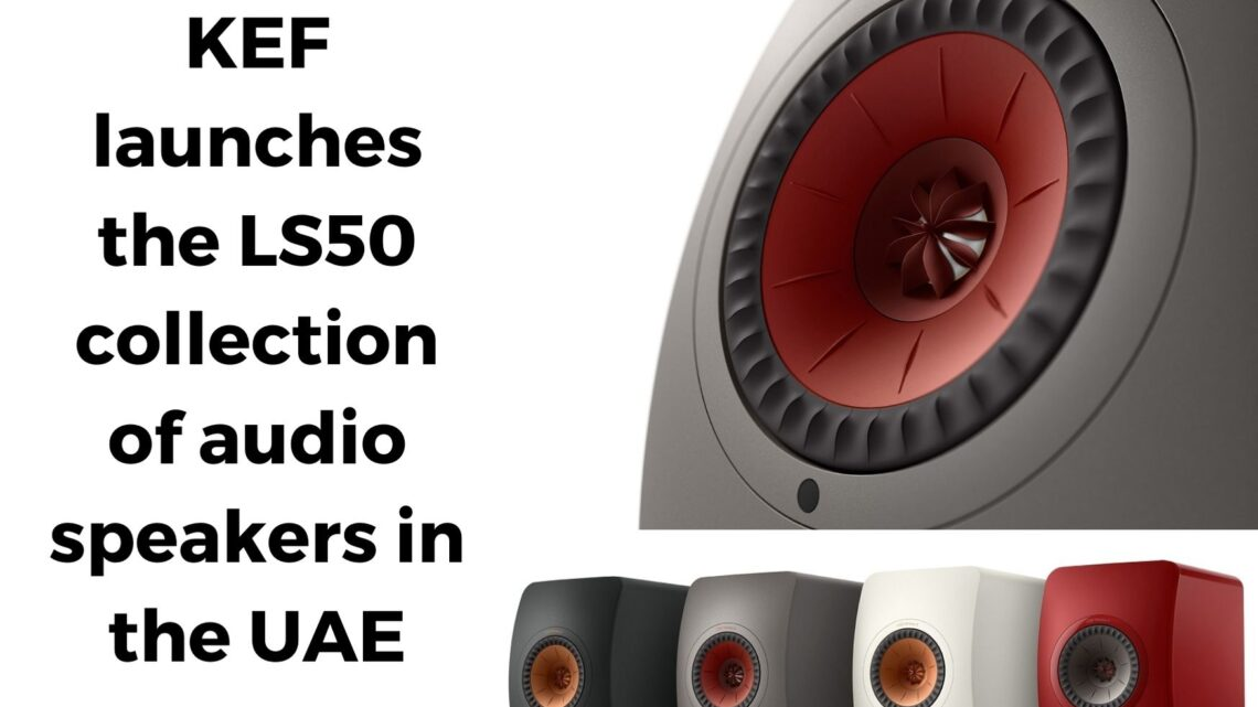 KEF launches the LS50 collection of audio speakers in the UAE
