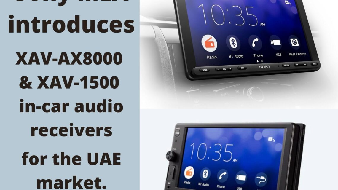 Sony MEA introduces XAV-AX8000 & XAV-1500 in-car audio receivers for the UAE market.