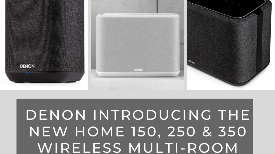 Denon Introducing the New Home 150, 250 and 350 Wireless Multi-room Speakers
