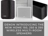 Denon Introducing the new Denon Home 150, 250 and 350 Wireless Multi-room Speakers