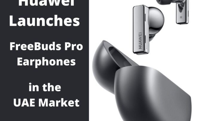 Huawei launches FreeBuds Pro Earphones in the UAE Market